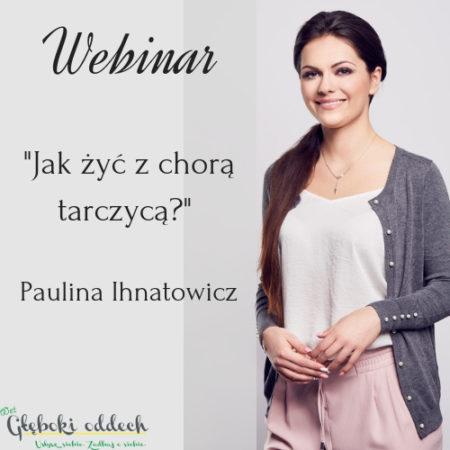 """Zapis webinaru """"Jak żyć z chorą tarczycą?"""" Paulina Ihnatowicz"""